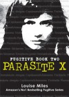 Parasite X (Fugitive Book Two) - Louise Miles