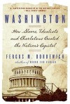 Washington: How Slaves, Idealists, and Scoundrels Created the Nation's Capital - Fergus M. Bordewich