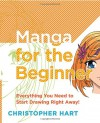 Manga for the Beginner: Everything you Need to Start Drawing Right Away! - Christopher Hart