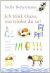 Ich trink Ouzo, was trinkst du so? Meine griechische Familie und ich - Stella Bettermann