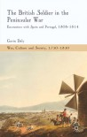 The British Soldier in the Peninsular War: Encounters with Spain and Portugal, 1808-1814 - Gavin Daly