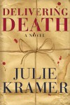 Delivering Death: A Novel - Julie Kramer