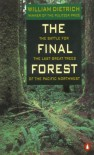 The Final Forest: The Battle for the Last Great Trees of the Pacific Northwest - William Dietrich