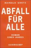 Abfall für alle: Roman eines Jahres - Rainald Goetz