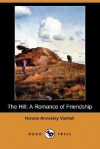 The Hill: A Romance of Friendship (Dodo Press) - Horace Annesley Vachell
