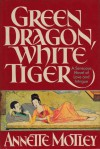 Green Dragon, White Tiger - Annette Motley
