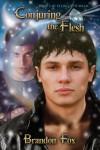 Conjuring the Flesh  - Brandon Fox