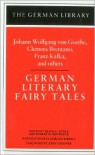 German Literary Fairy Tales: Johann Wolfgang von Goethe, Clemens Brentano, Franz Kafka, and others - Robert Browning, Robert Marcellus Browning