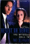 Resist or Serve: Official Guide to The X-Files Volume 4 - Andy Meisler, Chris  Carter