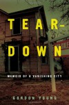 Teardown: Memoir of a Vanishing City - Gordon Young