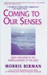 Coming to Our Senses: Body and Spirit in the Hidden History of the West - Morris Berman