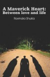 A Maverick Heart: Between Love and Life - Ravindra Shukla