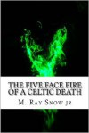 The Five Face Fire of a Celtic Death -