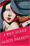 A Wild Surge of Guilty Passion: A Novel - Ron Hansen