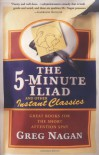 The Five Minute Iliad Other Instant Classics: Great Books For The Short Attention Span - Greg Nagan
