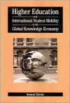Higher Education and International Student Mobility in the Global Knowledge Economy - Kemal Guruz