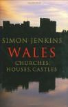 Wales: Churches, Houses, Castles - Simon Jenkins