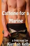 Caffeine for a Marine - Kiernan Kelly