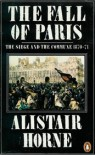 The Fall of Paris: The Siege and the Commune 1870-71 - Sir Alistair Horne