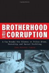 Brotherhood of Corruption: A Cop Breaks the Silence on Police Abuse, Brutality, and Racial Profiling - Juan Antonio Juarez