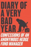 Diary of a Very Bad Year: Confessions of an Anonymous Hedge Fund Manager -