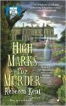 High Marks for Murder - Rebecca Kent