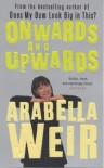 Onwards and Upwards - Arabella Weir