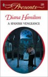 A Spanish Vengeance - Diana Hamilton