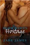 Heath & Wyatt's Hostage - Jade James