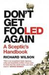 Don't Get Fooled Again: A Sceptic's Handbook - Richard Wilson