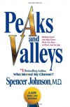 Peaks and Valleys: Making Good And Bad Times Work For You--At Work And In Life - Spencer Johnson