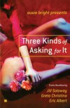 Susie Bright Presents: Three Kinds of Asking for It: Erotic Novellas by Eric Albert, Greta Christina, and Jill Soloway - Susie Bright, Greta Christina, Jill Soloway