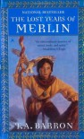 The Lost Years Of Merlin (The Lost Years of Merlin, #1) - T.A. Barron