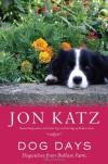 Dog Days: Dispatches from Bedlam Farm - Jon Katz