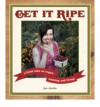 Get It Ripe: A Fresh Take on Vegan Cooking and Living - Jae Steele