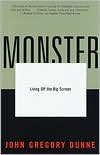 Monster: Living Off the Big Screen - John Gregory Dunne