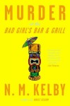 Murder at the Bad Girl's Bar and Grill: A Novel - N.M. Kelby