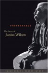 Unspeakable: The Story of Junius Wilson - Susan Burch, Hannah Joyner