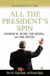 All the President's Spin: George W. Bush, the Media, and the Truth - Ben Fritz, Bryan Keefer, Brendan Nyhan