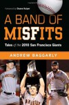 A Band of Misfits: Tales of the 2010 San Francisco Giants - Andrew Baggarly, Duane Kuiper