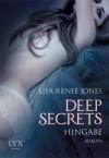 Deep Secrets - Hingabe - Lisa Renee Jones