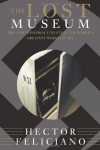 The Lost Museum: The Nazi Conspiracy To Steal The World's Greatest Works Of Art - Hector Feliciano, Tim Bent