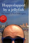 Happyslapped by a Jellyfish: The words of Karl Pilkington - Karl Pilkington