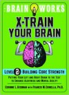The Brain Works X-Train Your Brain Level 2: Building Core Strength: Putting Your Left and Right Brain to the Test to Enhance Alertness and Mental Agility - Corinne Gediman, Francis Crinella