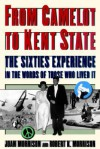 From Camelot to Kent State: The Sixties Experience in the Words of Those Who Lived It - Joan Morrison, Robert K. Morrison