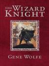 The Wizard Knight - Gene Gene Wolfe