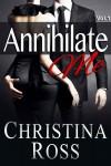 Annihilate Me Vol. 1 (Annihilate Me, #1) - Christina Ross