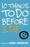 10 Things to Do Before I Die - Daniel Ehrenhaft