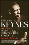 John Maynard Keynes: 1883-1946: Economist, Philosopher, Statesman - Robert Skidelsky