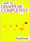 How to Disappear Completely - David Bowick